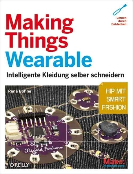 Making Things Wearable Intelligente Kleidung selber schneidern