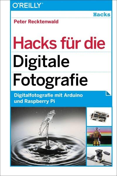 Hacks für digitale Fotografie - Digitalfotografie mit Arduino und Raspberry Pi